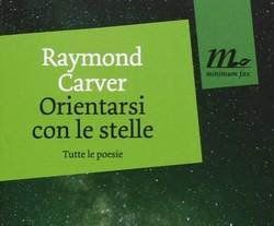 carver raymond - orientarsi con le stelle tutte le poesie